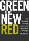 Green Is the New Red: An Insider's Account of a Social Movement Under Siege - Will Potter