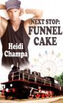 Next Stop: Funnel Cake - Heidi Champa