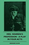 Mrs. Warren's Profession - A Play in Four Acts - George Bernard Shaw
