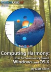 Computing Harmony: Seamlessly Blend Windows and OS X - Matt Smith