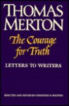 The Courage for Truth: The Letters of Thomas Merton to Writers - Thomas Merton, Christine M. Bochen