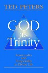 God as Trinity: Relationality and Temporality in Divine Life - Ted Peters