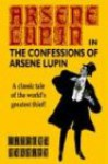 The Confessions of Arsène Lupin - Maurice Leblanc