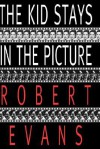 The Kid Stays in the Picture - Robert Evans, Bob Evans
