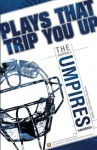 Plays That Trip You Up: The Umpires Handbook - Jeffrey Stern, Ross Bray, Matt Moore