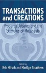 Transactions and Creations: Property Debates and the Stimulus of Melanesia - Eric Hirsch, Marilyn Strathern