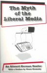 The Myth of the Liberal Media: An Edward Herman Reader with a Preface by Noam Chomsky - Edward S. Herman
