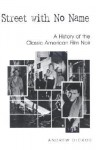 Street with No Name: A History of the Classic American Film Noir - Andrew Dickos