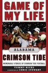 Game of My Life Alabama Crimson Tide: Memorable Stories of Crimson Tide Football - Tommy Hicks, Chris Stewart