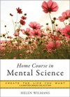 Home Course in Mental Science: Create the Life You Want, A Hampton Roads Collection - Mina Parker, Helen Wilmans