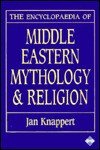 The Encyclopaedia Of Middle Eastern Mythology And Religion - Jan Knappert