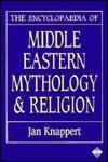 The Encyclopaedia Of Middle Eastern Mythology And Religion - Jan Knappert