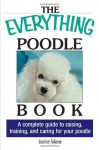 The Everything Poodle Book: A complete guide to raising, training, and caring for your poodle - Janine Adams
