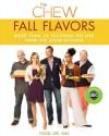 The Chew: Fall Flavors: More than 20 Seasonal Recipes from The Chew Kitchen - The Chew, Mario Batali, Gordon Elliott, Carla Hall