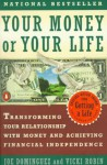 Your Money or Your Life: Transforming Your Relationship with Money and Achieving Financial MORE - Joe Dominguez, Vicki Robin, Joe Dominguez