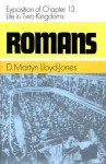 Romans: Exposition of Chapter 13 Life in Two Kingdoms (Romans - D. Martyn Lloyd-Jones