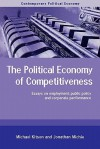 Political Economy of Competitiveness: Essays on Employment, Public Policy and Corporate Performance - Michael Kitson, Jonathan Michie