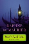 Don't Look Now: and Other Stories - Daphne du Maurier
