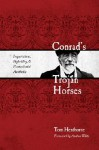 Conrad's Trojan Horses: Imperialism, Hybridity, and the Postcolonial Aesthetic - Tom Henthorne, Andrea White