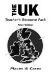 Places and Cases Teacher's Resource Pack: The U. K - Peter Webber
