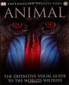 Animal: The Definitive Visual Guide to the World's Wildlife - David Burnie, Don E. Wilson