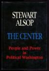 The Center: The Anatomy of Power in Washington - Stewart Alsop