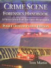 Crime Scene Forensics Handbook: A Field Guide for the First Responder (Police Officer Patrol Edition) - Tom Martin