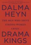 Drama Kings: The Men Who Drive Strong Women Crazy - Dalma Heyn