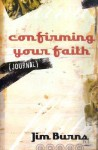 Confirming Your Faith Student Journal - Jim Burns
