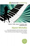 Alyson Michalka - Agnes F. Vandome, John McBrewster, Sam B Miller II