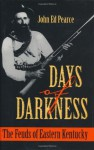 Days of Darkness: The Feuds of Eastern Kentucky - John Ed Pearce