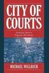 City of Courts: Socializing Justice in Progressive Era Chicago - Michael Willrich