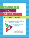 Prevent-Teach-Reinforce for Young Children: The Early Childhood Model of Individualized Positive Behavior Support - Glen Dunlap, Phillip Strain, Janice K. Lee