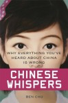 Chinese Whispers: Why Everything You've Heard About China is Wrong - Ben Chu