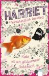 Harriet - versehentlich berühmt: Mode ist ein glitzernder Goldfisch (German Edition) - Holly Smale, Elvira Willems