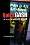 Quick Cash: The Story of the Loan Shark - Robert Mayer