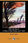 "After the Storm: A Story of the Prairie, and ""Ged"" - Elia W. Peattie"