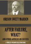 AFTER FAILURE, WHAT?; and other ten articles on success. (Timeless Wisdom Collection) - Orison Swett Marden
