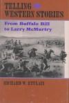 Telling Western Stories: From Buffalo Bill to Larry McMurtry - Richard W. Etulain