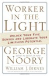 Worker in the Light: Unlock Your Five Senses and Liberate Your Limitless Potential - George Noory, William J. Birnes