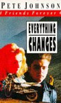 Everything Changes (Friends Forever, #4) - Pete Johnson