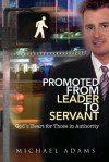 Promoted From Leader To Servant - Michael Adams