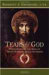 Tears of God: Persevering in the Face of Great Sorrow or Catastrophe - Benedict J. Groeschel