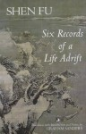 Six Records from a Life Adrift: Memoirs of a Poor Scholar in Qing China - Fu Shen, Graham Sanders