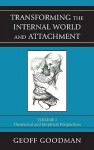 Transforming the Internal World and Attachment, Volume I: Theoretical and Empirical Perspectives - Geoff Goodman