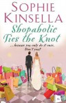 Shopaholic Ties The Knot: (Shopaholic Book 3) - Sophie Kinsella