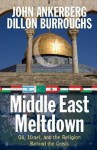 Middle East Meltdown: Oil, Israel, and the Religion Behind the Crisis - John Ankerberg, Dillon Burroughs