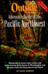 Outside Magazine's Adventure Guide to the Pacific Northwest - Karl Samson