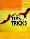 Adobe Acrobat 6 Tips and Tricks: The 100 Best - Donna L. Baker