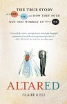 Altared: The True Story of a She, a He, and How They Both Got Too Worked Up About We - Claire, Emily, Claire, Eli Eli